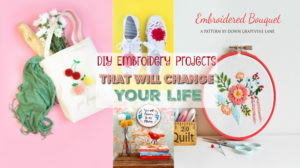 DIY Embroidery Projects That Will Change Your Life