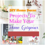 DIY Home Decor Projects For Your Home