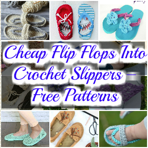 Cheap Flip Flops Into Crochet Slippers – Free Patterns