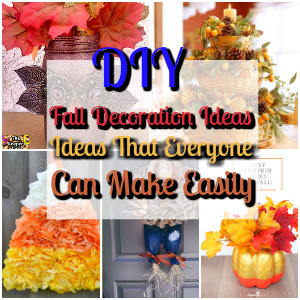 DIY Fall Decoration Ideas That Everyone Can Make Easily