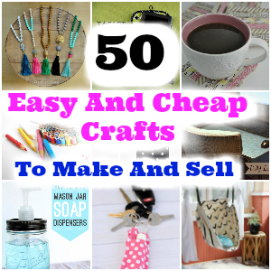50 Easy And Cheap Crafts To Make And Sell - easy crafts | easy crafts for kids | easy crafts to make and sell
