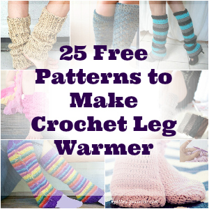 Free Patterns to Make Crochet Leg Warmer