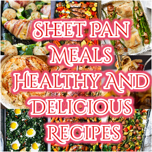 Sheet Pan Meals – Delicious And Healthy Recipes