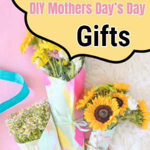 DIY Mothers Day's Day Gifts