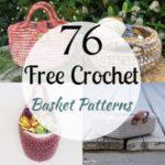 76 Easy Crochet Basket Patterns for Home Storage